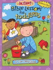 Instant Bible Lessons Toddlers: I Can Help God