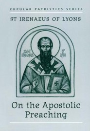On the Apostolic Preaching (Popular Patristics)