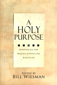 A Holy Purpose: Five Strategies for Making Christlike Disciples  -     By: Bill Wiesman