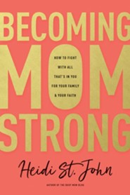 Becoming MomStrong: How to Fight with All That's in You for Your Family & Your Faith