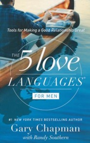 The 5 Love Languages for Men: Tools for Making a Good Relationship Great, New Edition