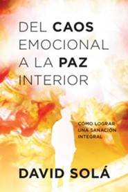 Del caos emocional a la paz interior: Como lograr una sanacion integral (From Emotional Chaos to Inner Peace)  -     By: David Sola