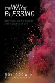 The Way of Blessing: Stepping into the Mission and Presence of God  -     By: Roy Godwin