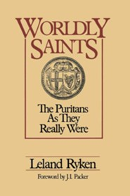 Worldly Saints: The Puritans As They Really Were - eBook  -     By: Leland Ryken