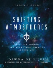 Shifting Atmospheres Leader's Guide: A Strategy for Victorious Spiritual Warfare