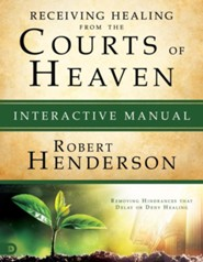 Receiving Healing from the Courts of Heaven, Interactive Manual