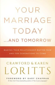 Your Marriage Today. . .And Tomorrow: How an Eternal Perspective Makes a Difference Now and for Generations to Come