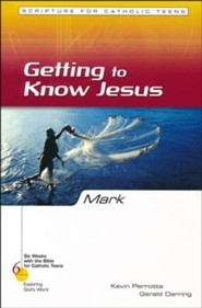 Mark: Getting to Know Jesus, Six Weeks with the Bible for Catholic Teens