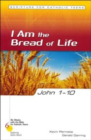 John 1-10: I Am the Bread of Life, Six Weeks with the Bible for Catholic Teens