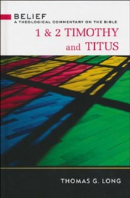 1 & 2 Timothy and Titus: Belief - A Theological Commentary on the Bible