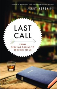 Last Call: From Serving Drinks to Serving Jesus  -     By: Jerry Herships