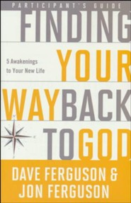 Finding Your Way Back to God: Five Awakenings to Your New Life--Participant's Guide