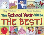This School Year Will Be the BEST!  -     By: Kay Winters     Illustrated By: Renee Andriani