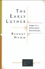 The Early Luther: Stages in a Reformation Reorientation