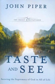 Taste and See, 125 Daily Meditations: Savoring the Supremacy of God in All of Life
