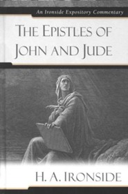 The Epistles of John and Jude: An Ironside Expository Commentary