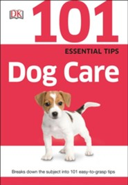 101 Essential Tips: Dog Care  -