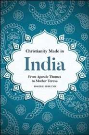 Christianity Made in India: From Apostle Thomas to Mother Teresa