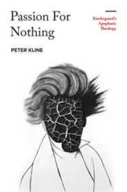 Passion For Nothing Kierkegaards Apophatic Theology