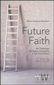 Future Faith: Ten Challenges Reshaping Christianity in the 21st Century