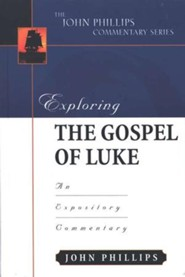 Exploring the Gospel of Luke: An Expository Commentary