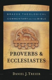 Proverbs & Ecclesiastes: Brazos Theological Commentary on the Bible
