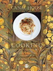 Canal House Cooking Volume N 7: La Dolce Vita - eBook