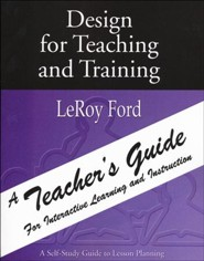Design for Teaching and Training - A Teacher's Guide: A Teacher's Guide for Interactive Learning and Instruction