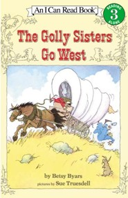 The Golly Sisters Go West  -     By: Betsy Cromer Byars     Illustrated By: Sue Truesdell