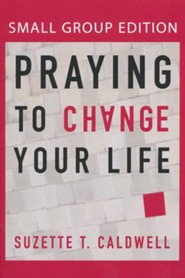 Praying to Change Your Life (Small Group Edition)