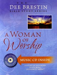 A Woman of Worship: Psalms, Dee Brestin Bible Study Series  with Music CD