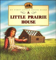 A Little Prairie House,  My First Little House Books