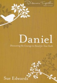 Daniel: Discovering the Courage to Stand for Your Faith