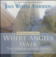 Where Angels Walk: True Stories of Heavenly Visitors  -     By: Joan Wester Anderson