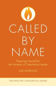 Called by Name: Preparing Yourself for the Vocation of the Catechetical Leader