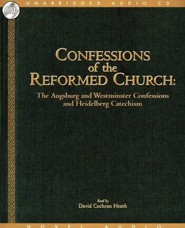 Confessions of the Reformed Church: The Augsburg, Westminister & Heidelberg Confessions - unabridged