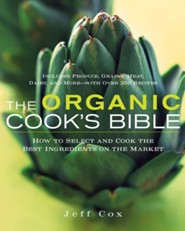 The Organic Cook's Bible: How to Select and Cook the Best Ingredients on the Market  -     By: Jeff Cox