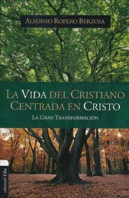 La vida del cristiano centrada en Cristo/Christian's Life Centered on Christ  -     By: Alfonso Ropero