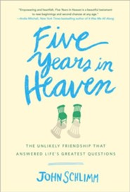 Five Years in Heaven: The Unlikely Friendship that Answered Life's Greatest Questions  -     By: John Schlimm