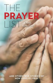 The Prayer List: ...and Other True Stories of How Families Pray
