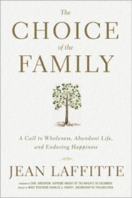 The Choice of the Family: A Call to Wholeness, Abundant Life, and Enduring Happiness  -     By: Jean Laffitte