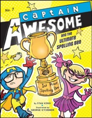 #7: Captain Awesome and the Ultimate Spelling Bee  -     By: Stan Kirby     Illustrated By: George O'Connor