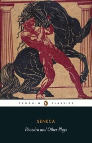 Phaedra and Other Plays  -     By: Seneca
