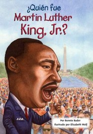 &#191Qui&#233n fue Martin Luther King, Jr.?, Who Was Martin Luther King, Jr.?  -     By: Bonnie Bader, Elizabeth Wolf, Nancy Harrison