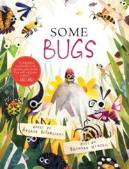 Some Bugs  -     By: Angela DiTerlizzi     Illustrated By: Brendan Wenzel