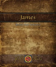 The Gospel in James: Belief that Behaves!
