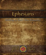The Gospel in Ephesians: Walking as God's New Humanity