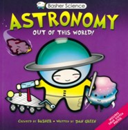 Basher Books Astronomy: Out of this World!