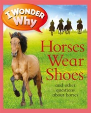 I Wonder Why Horses Wear Shoes   -     By: Jackie Gaff