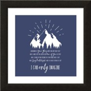 I Can Only Imagine, Mountain, Framed Art